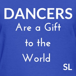 DANCERS are a gift to the T-Shirts - Women's T-Shirt