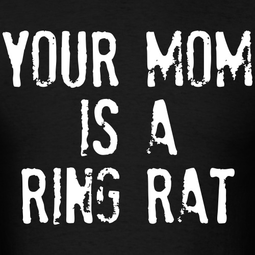 Your Mom Is A Ring Rat