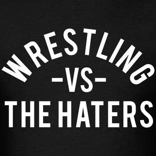 Wrestling vs. the Haters