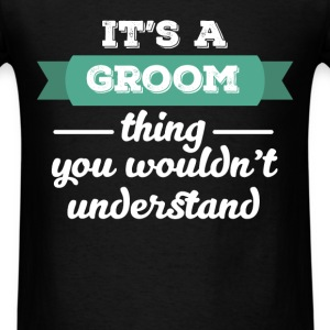 Groom - It's a groom thing you wouldn't understand - Men's T-Shirt