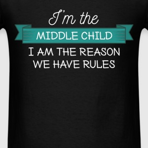 Middle Child - I'm the middle child.I am the reaso - Men's T-Shirt