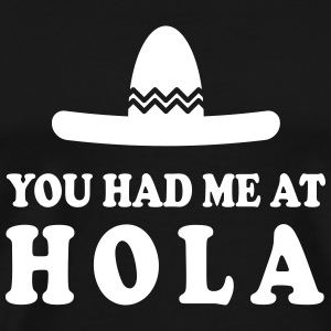 You had me at Hola T-shirts - T-shirt premium pour hommes