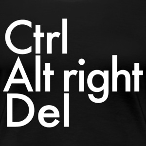 Control Alt right Delete T-Shirts - Women's Premium T-Shirt