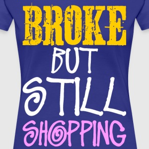 Broke But Still Shopping T-Shirts - Women's Premium T-Shirt