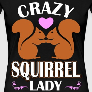 Crazy Squirrel Lady T-Shirts - Women's Premium T-Shirt
