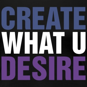 Create What U Desire T-Shirts - Women's Premium T-Shirt