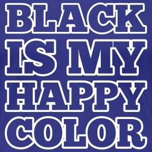 Black Is My Happy Color T-Shirts - Women's Premium T-Shirt