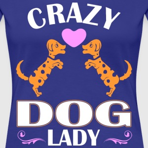 Crazy Dog Lady T-Shirts - Women's Premium T-Shirt