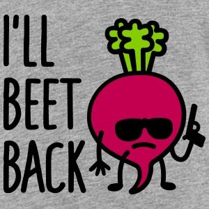 I'll beet back Baby & Toddler Shirts - Toddler Premium T-Shirt