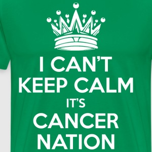 I Cant Keep Calm Its Cancer Nation T-Shirts - Men's Premium T-Shirt