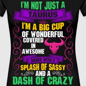 Im A Big Cup Of Wonderful Taurus T-Shirts - Women's Premium T-Shirt