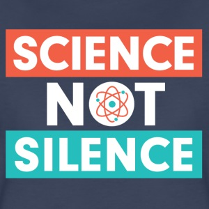 Science Not Silence T-Shirts - Women's Premium T-Shirt