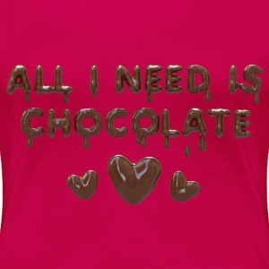 All I need is chocolate T-Shirts - Women's Premium T-Shirt