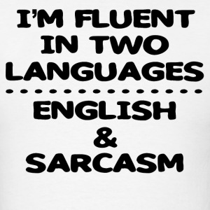 Fluent In English And Sarcasm T Shirts - Men's T-Shirt