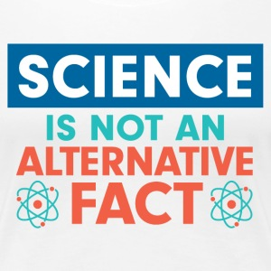 Science Is a Fact T-Shirts - Women's Premium T-Shirt