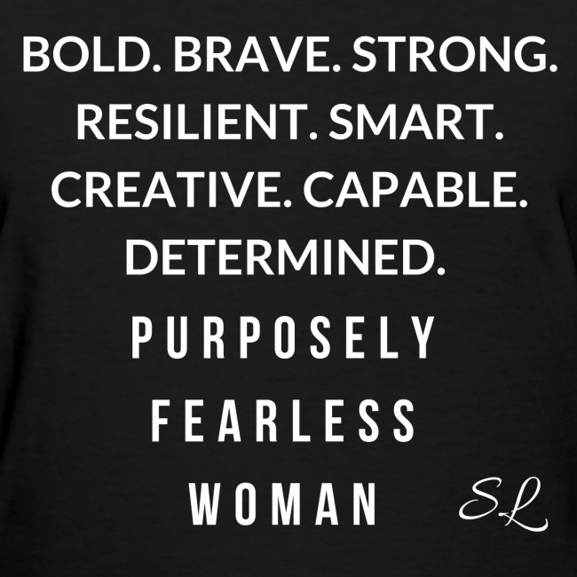 Purposely Fearless Woman: BOLD. BRAVE. STRONG. RESILIENT. SMART. CREATIVE. CAPABLE. DETERMINED. T-shirt by Stephanie Lahart.