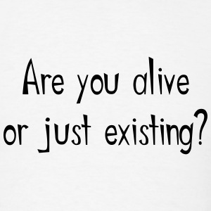 Are you alive of just existing? T-Shirts - Men's T-Shirt