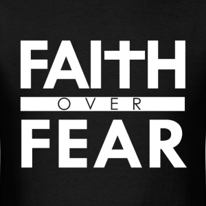 Faith Over Fear Bible Scripture Verse Christian  - Men's T-Shirt