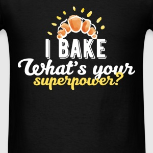 Baking - I bake what's your superpower? - Men's T-Shirt