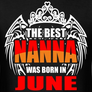 The Best Nanna was Born in June - Men's T-Shirt