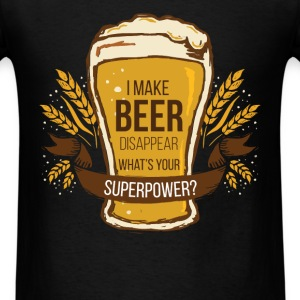 Beer - I Make Beer Disappear. What's Your Superpow - Men's T-Shirt