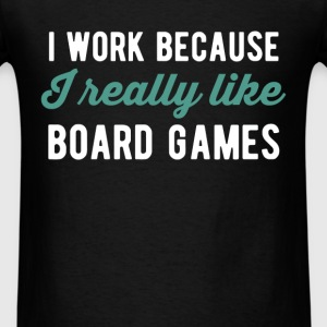 Board Games - I work because I really like board g - Men's T-Shirt