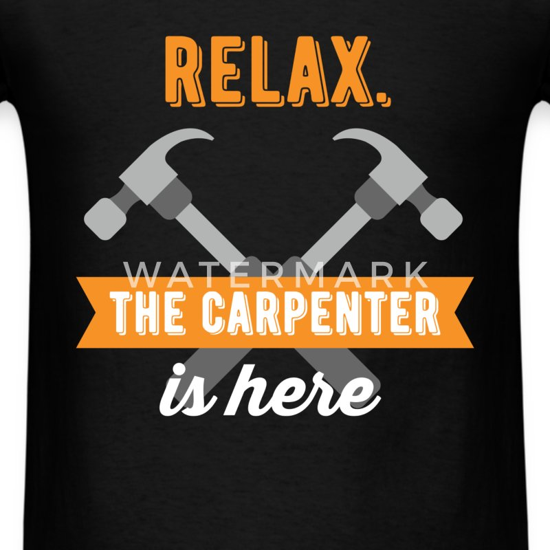 Carpenter - Relax. The carpenter is here - Men's T-Shirt