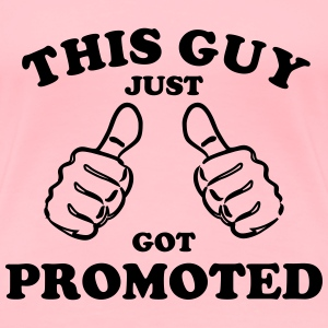 This Guy Got Promoted - Women's Premium T-Shirt
