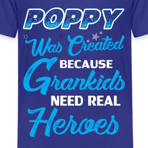 Poppy Was Created because Grankids Need Real Hero Baby & Toddler Shirts - Toddler Premium T-Shirt
