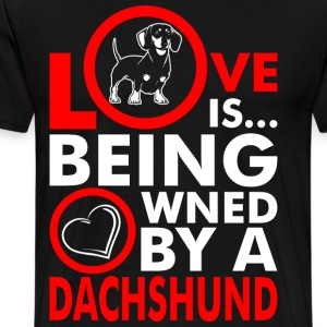 Love Is Being Owned By A Dachshund T-Shirts - Men's Premium T-Shirt