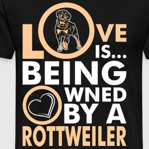 Love Is Being Owned By A Rottweiler T-Shirts - Men's Premium T-Shirt