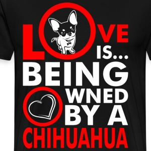 Love Is Being Owned By A Chihuahua T-Shirts - Men's Premium T-Shirt