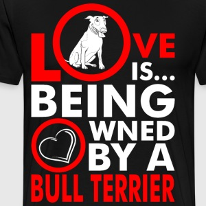 Love Is Being Owned By A Bull Terrier T-Shirts - Men's Premium T-Shirt