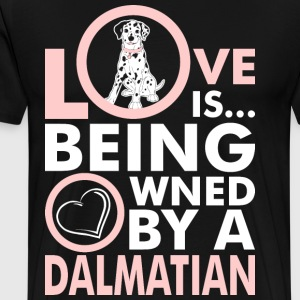 Love Is Being Owned By A Dalmatian T-Shirts - Men's Premium T-Shirt