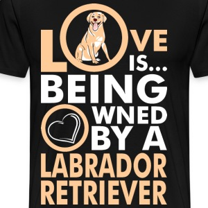 Love Is Being Owned By A Labrador Retriever T-Shirts - Men's Premium T-Shirt