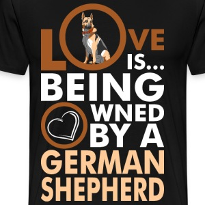 Love Is Being Owned By A German Shepherd T-Shirts - Men's Premium T-Shirt