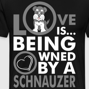 Love Is Being Owned By A Schnauzer T-Shirts - Men's Premium T-Shirt