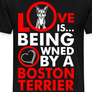Love Is Being Owned By A Boston Terrier T-Shirts - Men's Premium T-Shirt
