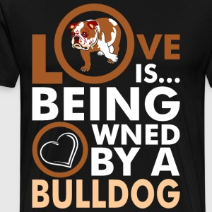 Love Is Being Owned By A Bulldog T-Shirts - Men's Premium T-Shirt