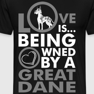 Love Is Being Owned By A Great Dane T-Shirts - Men's Premium T-Shirt