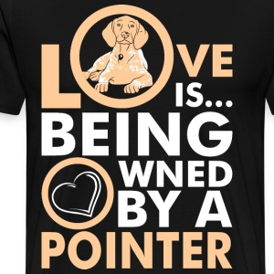 Love Is Being Owned By A Pointer T-Shirts - Men's Premium T-Shirt
