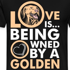 Love Is Being Owned By A Golden T-Shirts - Men's Premium T-Shirt