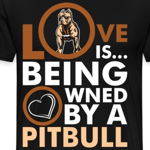 Love Is Being Owned By A Pitbull T-Shirts - Men's Premium T-Shirt