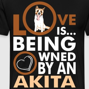 Love Is Being Owned By An Akita T-Shirts - Men's Premium T-Shirt