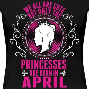 Princesses Are Born In April T-Shirts - Women's Premium T-Shirt