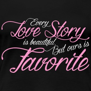 Every Love Story Is Beautiful But Ours Is My Favor T-Shirts - Women's Premium T-Shirt