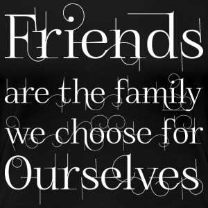 Friends Are The Family We Choose For Ourselves T-Shirts - Women's Premium T-Shirt