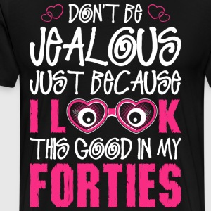 Dont Be Jealous Just Because I Look This Good In M T-Shirts - Men's Premium T-Shirt