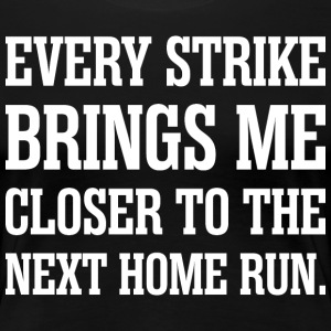 Every Strike Brings Me Closer To The Next Home Run T-Shirts - Women's Premium T-Shirt