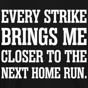 Every Strike Brings Me Closer To The Next Home Run T-Shirts - Men's Premium T-Shirt